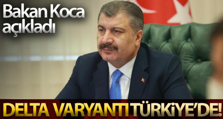 Bakan Koca'nın açıklamalarına göre  Delta varyantı Türkiye'de görüldü