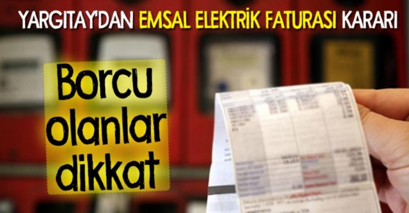 Elektrik fatura borcu olanlar dikkat! Yargıtay emsal karara imza attı..