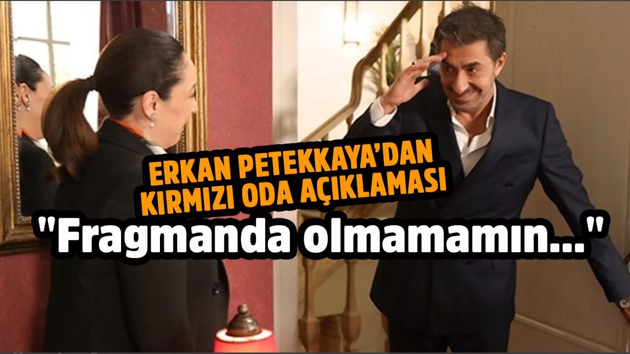 Erkan Petekkaya 'Kırmzı Oda' açıklamasında bulundu