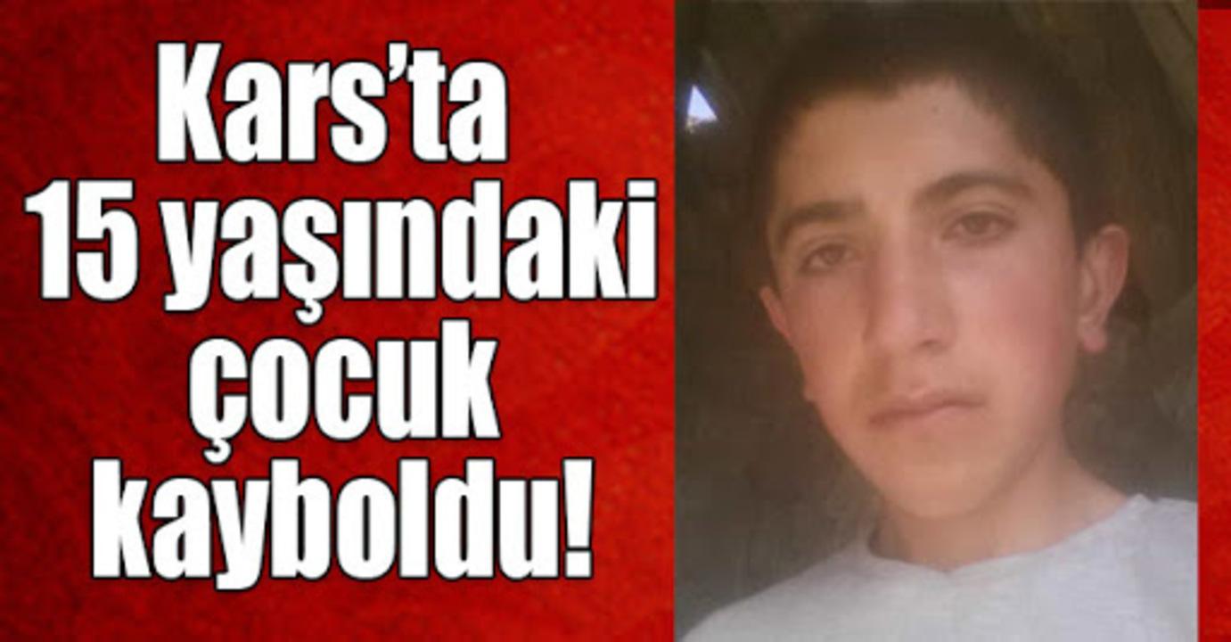 Kars'ta çalışmaya giden 15 yaşındaki çocuk kayboldu...