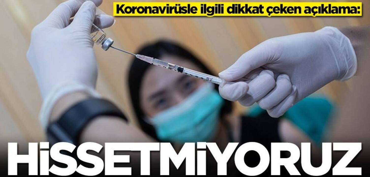 Koronavirüs salgınında dikkat çeken açıklama: Hissetmiyoruz!