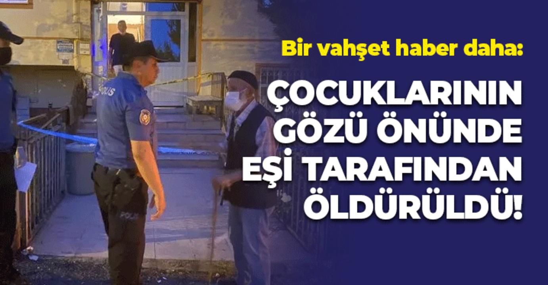 Karabük'te bir kadın çocuklarının gözü önünde bıçaklanarak öldürüldü