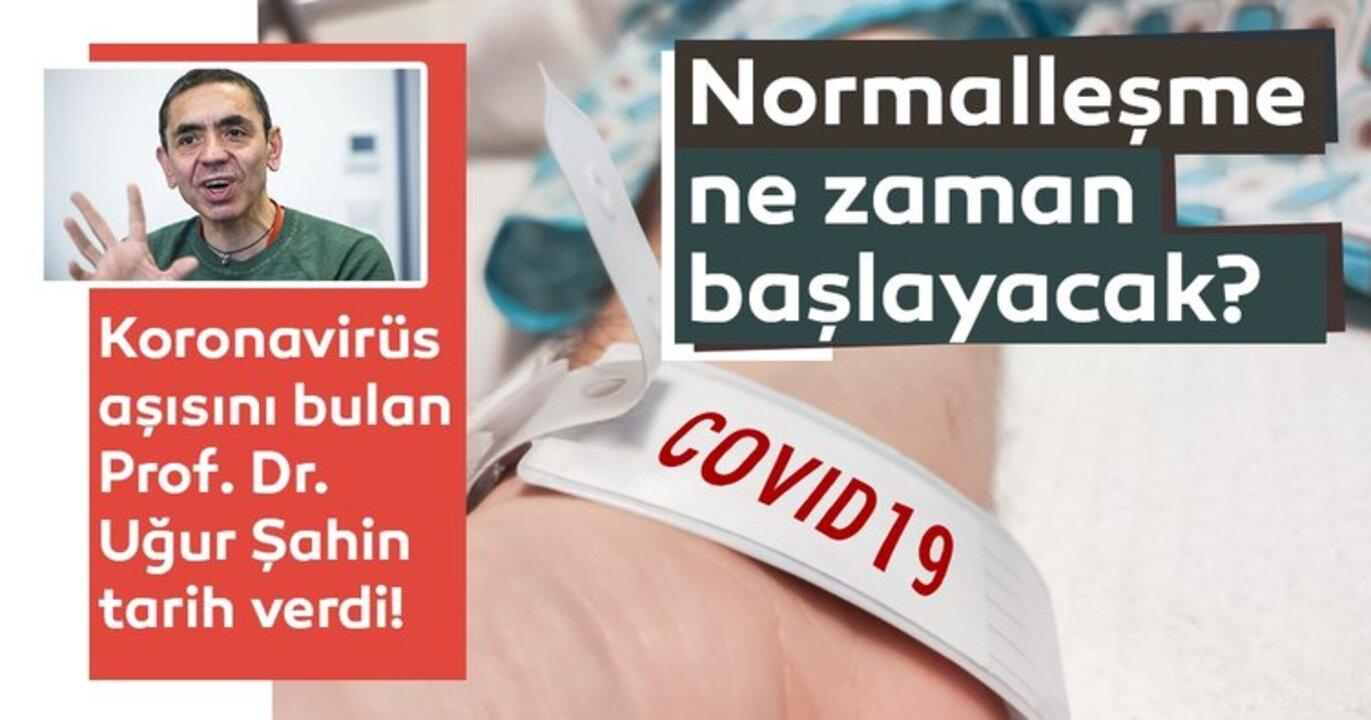 Koronavirüs aşısının mucidi Uğur Şahin, Türkiye'nin normalleşme tarihini açıkladı!