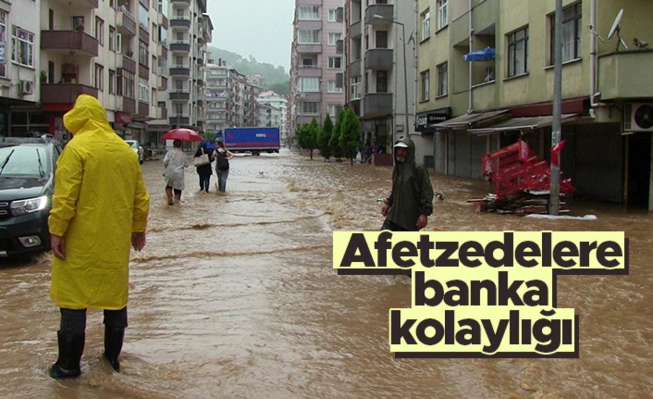 Sel felaketinden etkilenen vatandaşların banka borçları erteleniyor!