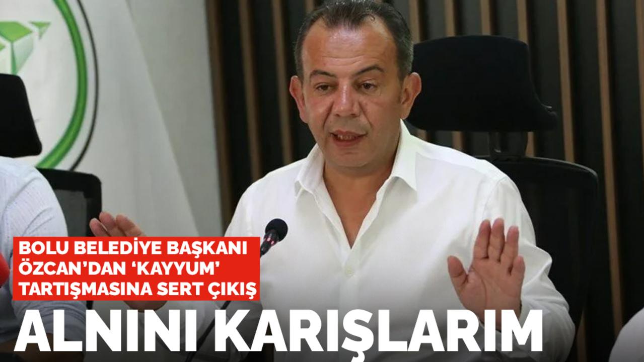 Bolu Belediye Başkanı Özcan'dan, kayyum tartışmalarına net cevap: Alnını karışlarım!
