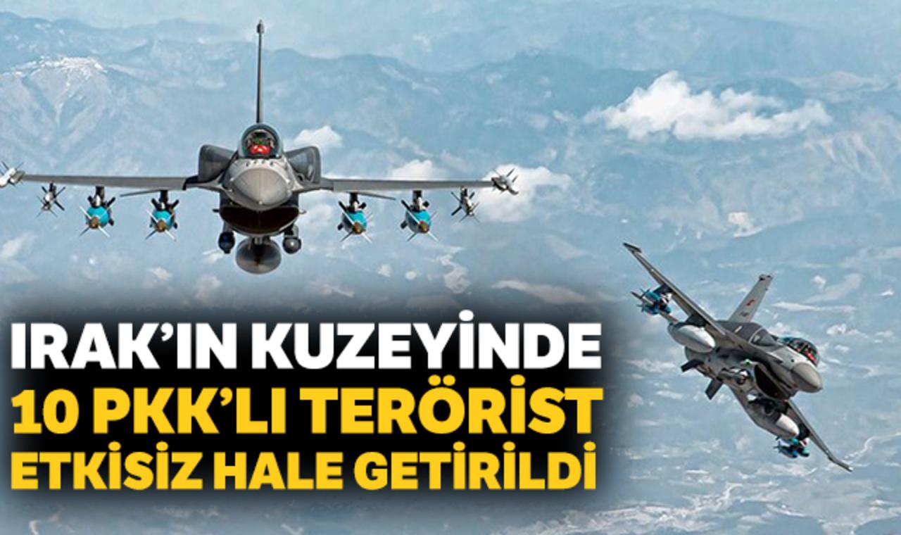 Irak'ın kuzeyinde 10 PKK'lı terörist etkisiz hale getirildi!