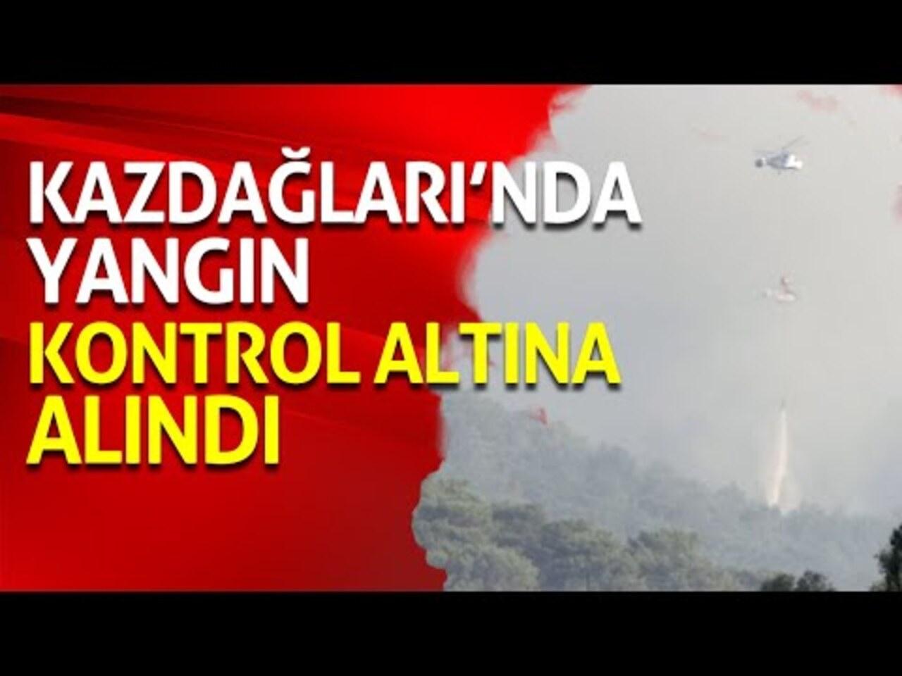 Kaz Dağları yangını, havadan ve karadan müdahalelerle kontrol altında..