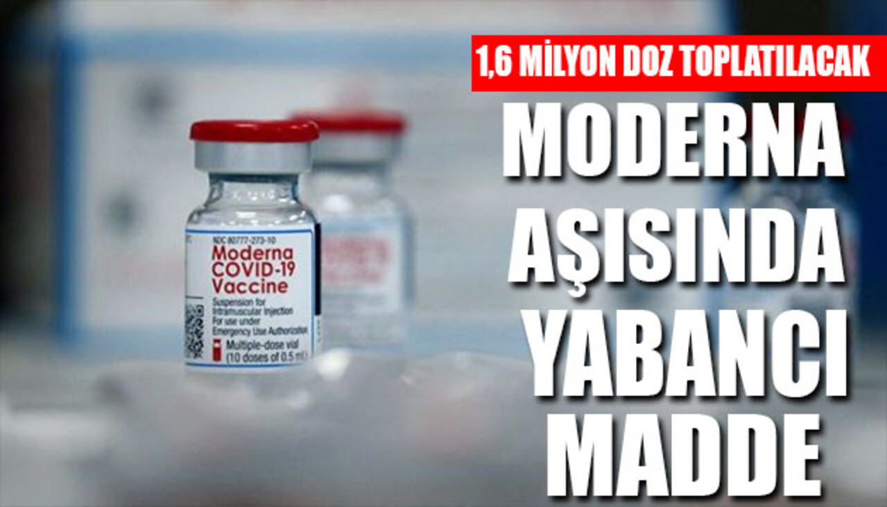 İçeriğinde yabancı madde tespit edilen Moderna aşısı toplatılıyor!