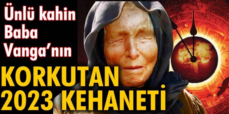 Kahin Baba Vanga'nın 2023 kehaneti korkutuyor