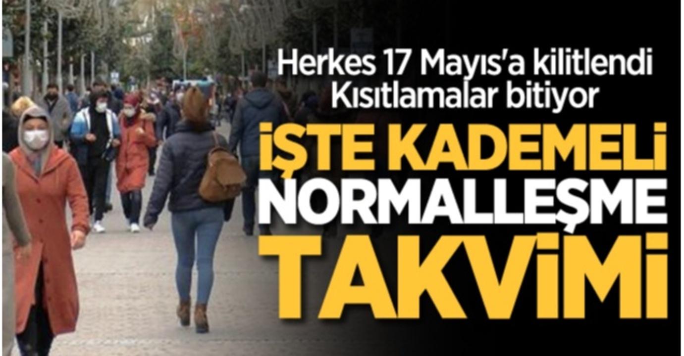 17 Mayıs'ta kısıtlamalar bitiyor mu? Kademeli normalleşme nasıl olacak? Okullar açılacak mı?