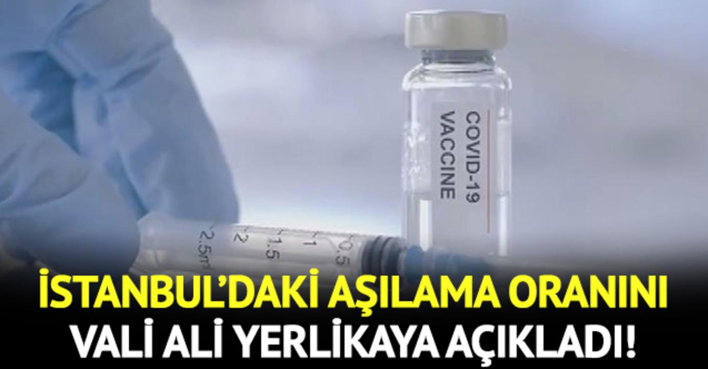 İstanbul Valisi Ali Yerlikaya ,İstanbul'daki aşılama oranını açıkladı: İstanbul'da aşılama oranı kaç oldu?